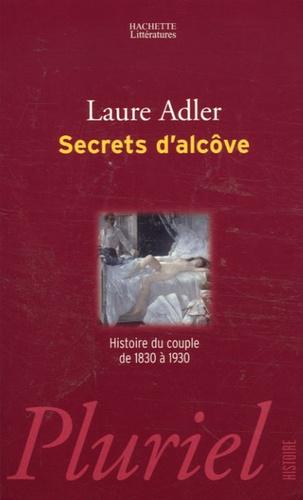 Laure Adler - Secrets d'alcôve - Histoire du couple de 1830 à 1930.