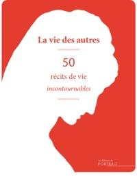 Laure Albernhe et Rachèle Bevilacqua - La vie des autres - 50 récits de vie incontournables.