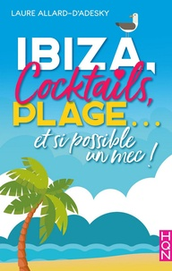 Laure Allard-d'Adesky - Ibiza, cocktails, plage... et si possible un mec !.