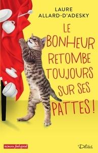 Laure Allard-d'Adesky - Le bonheur retombe toujours sur ses pattes !.