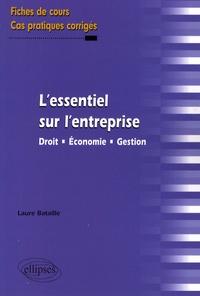 Laure Bataille - L'essentiel sur l'entreprise - Droit, économie, gestion - Fiches de cours et cas pratiques corrigés.