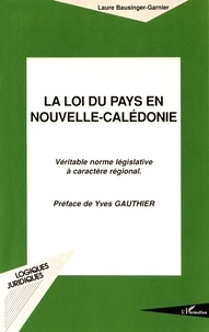 Laure Bausinger-Garnier - La loi du pays en Nouvelle-Calédonie - Véritable norme législative à caractère régional.