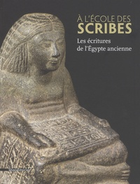 Laure Bazin Rizzo et Annie Gasse - A l'école des scribes - Les écritures de l'Egypte ancienne.
