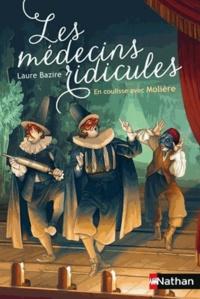 Laure Bazire - Les médecins ridicules - En coulisse avec Molière.