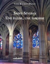 Laure Beaumont-Maillet - Saint-Séverin - Une église, une paroisse.