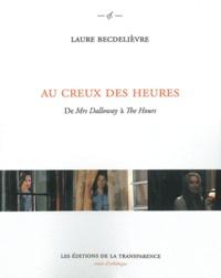 Laure Becdelièvre - Au creux des heures - De Mrs Dalloway à The Hours.