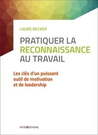 Laure Becker - Pratiquer la reconnaissance au travail - Les clés d'un puissant outil de motivation et de leadership.