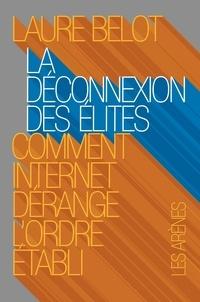 Laure Belot - La déconnexion des élites - Comment Internet dérange l'ordre établi.