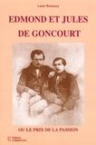 Laure Benaroya - Edmond et Jules de Goncourt - Ou le prix de la passion.