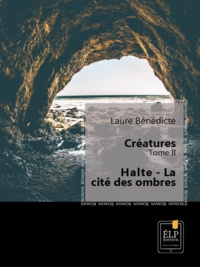 Laure Bénédicte - Créatures 2 - Halte : La cité des ombres.