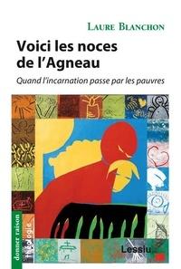 Laure Blanchon - Voici les noces de l'Agneau - Quand l'incarnation passe par les pauvres.