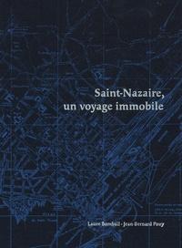 Laure Bombail et Jean-Bernard Pouy - Saint-Nazaire, un voyage immobile.