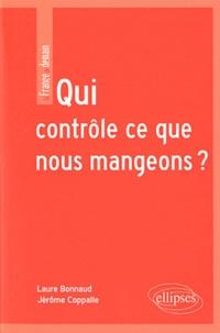 Laure Bonnaud et Jérome Coppalle - Qui contrôle ce que nous mangeons ? - La sécurité sanitaire des aliments.