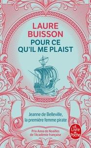 Ebook para téléchargements gratuits Pour ce qu'il me plaist  - Jeanne de Belleville, la première femme pirate par Laure Buisson en francais 9782253100362