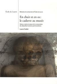 Laure Cadot - En chair et en os : le cadavre au musée - Valeurs, statuts et enjeux de la conservation des dépouilles humaines patrimonialisées.