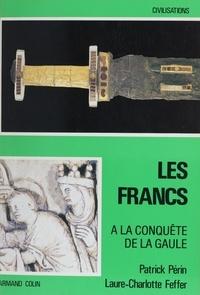 Laure-Charlotte Feffer et Patrick Périn - Les Francs (1) - À la conquête de la Gaule.