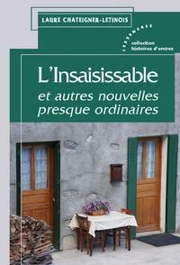 Laure Chateigner-Létinois - L'Insaisissable et autres nouvelles presque ordinaires.
