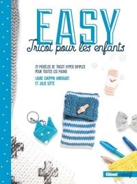 Laure Choppin Arbogast et Julie Lotte - Easy tricot pour les enfants - 21 modèles de tricots hyper simples pour toutes les mains.