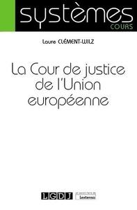 Laure Clément-Wilz - La cour de justice de l'Union européenne.