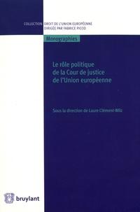Laure Clément-Wilz - Le rôle politique de la Cour de justice de l'Union européenne.