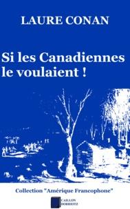 Laure Conan - Si les Canadiennes le voulaient !.