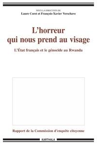 Laure Coret et François-Xavier Verschave - L'horreur qui nous prend au visage - L'Etat français et le génocide.
