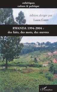 Laure Coret - Rwanda 1994-2004 - Des faits, des mots, des oeuvres autour d'une commémoration.