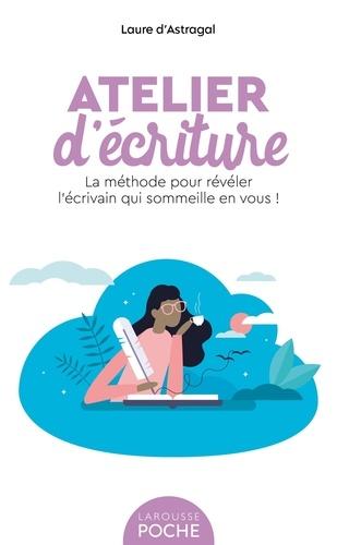 Laure D'Astragal - Atelier d'écriture - La méthode pour révéler l'écrivain qui sommeille en vous !.