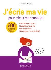 Laure D'Astragal - J'écris ma vie pour mieux me connaître - 200 exercices.