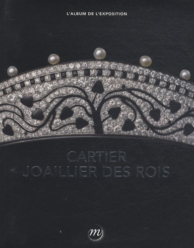 Laure Dalon - Cartier, joaillier des rois - L'album de l'exposition.