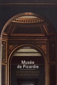 Laure Dalon et Jean-Loup Leguay - Musée de Picardie - Guide historique & architectural.