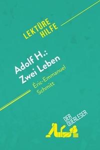 Laure de Caevel et  Florence Balthasar - Adolf H.: Zwei Leben von Éric-Emmanuel Schmitt (Lektürehilfe) - Detaillierte Zusammenfassung, Personenanalyse und Interpretation.