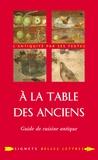 Laure de Chantal - A la Table des Anciens - Guide de cuisine antique.