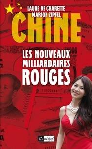 Laure de Charette et Laure De charrette - Chine : les nouveaux milliardaires rouges.