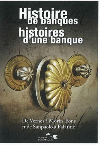 Laure de Llamby et Jean-François Grimaud - Histoire de banques, histoires d'une banque - De Vernes à Morin-Pons et de Sanpaolo à Palatine.