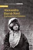Laure Dominique Agniel - Alexandra David-Neel - Exploratrice et féministe.