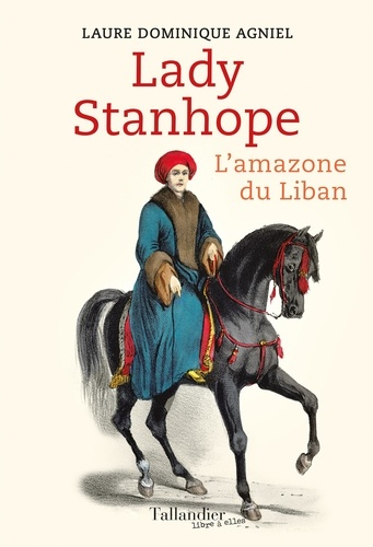 Lady Stanhope. L'amazone du Liban