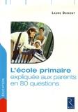 Laure Dumont - L'école primaire expliquée aux parents en 80 questions.