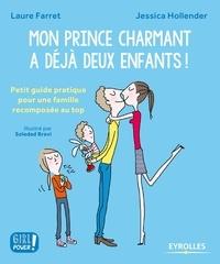 Laure Farret et Jessica Hollender - Mon prince charmant a déjà deux enfants ! - Petit guide pratique pour une famille reomposée au top.