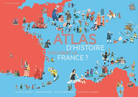 Atlas d'histoire. D'où vient la France ?