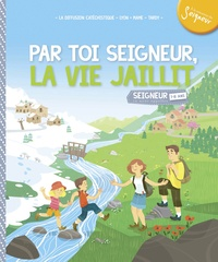 Laure Fournier - Par toi seigneur, la vie jaillit ! - Module 7-8 ans.