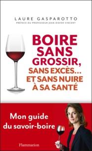 Laure Gasparotto - Boire sans grossir, sans excès... et sans nuire à sa santé.