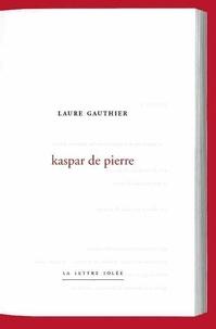 Laure Gauthier - Kaspar de pierre.