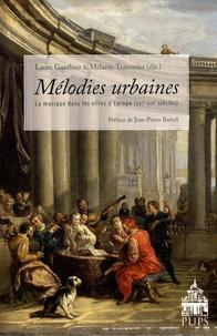 Laure Gauthier et Mélanie Traversier - Mélodies urbaines - La musique dans les villes d'Europe (XVIe-XIXe siècles).