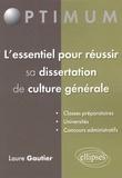 Laure Gautier - L'essentiel pour réussir sa dissertation de culture générale.