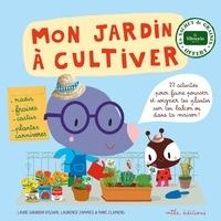 Laure Girardin-Vissian et Laurence Jammes - Mon jardin à cultiver.