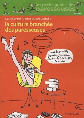 Laure Gontier et Jeanne-Aurore Colleuille - La Culture branchée des paresseuses.