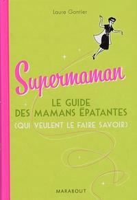 Laure Gontier - Supermaman - Le guide des mamans épatantes (qui veulent le faire savoir).