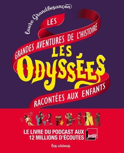 Laure Grandbesançon - Les Odyssées - Les grandes aventures de l'histoire racontées aux enfants.