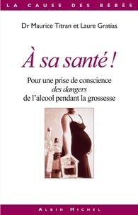 A sa santé ! - Pour une prise de conscience des dangers de l'alcool pendant la grossesse.